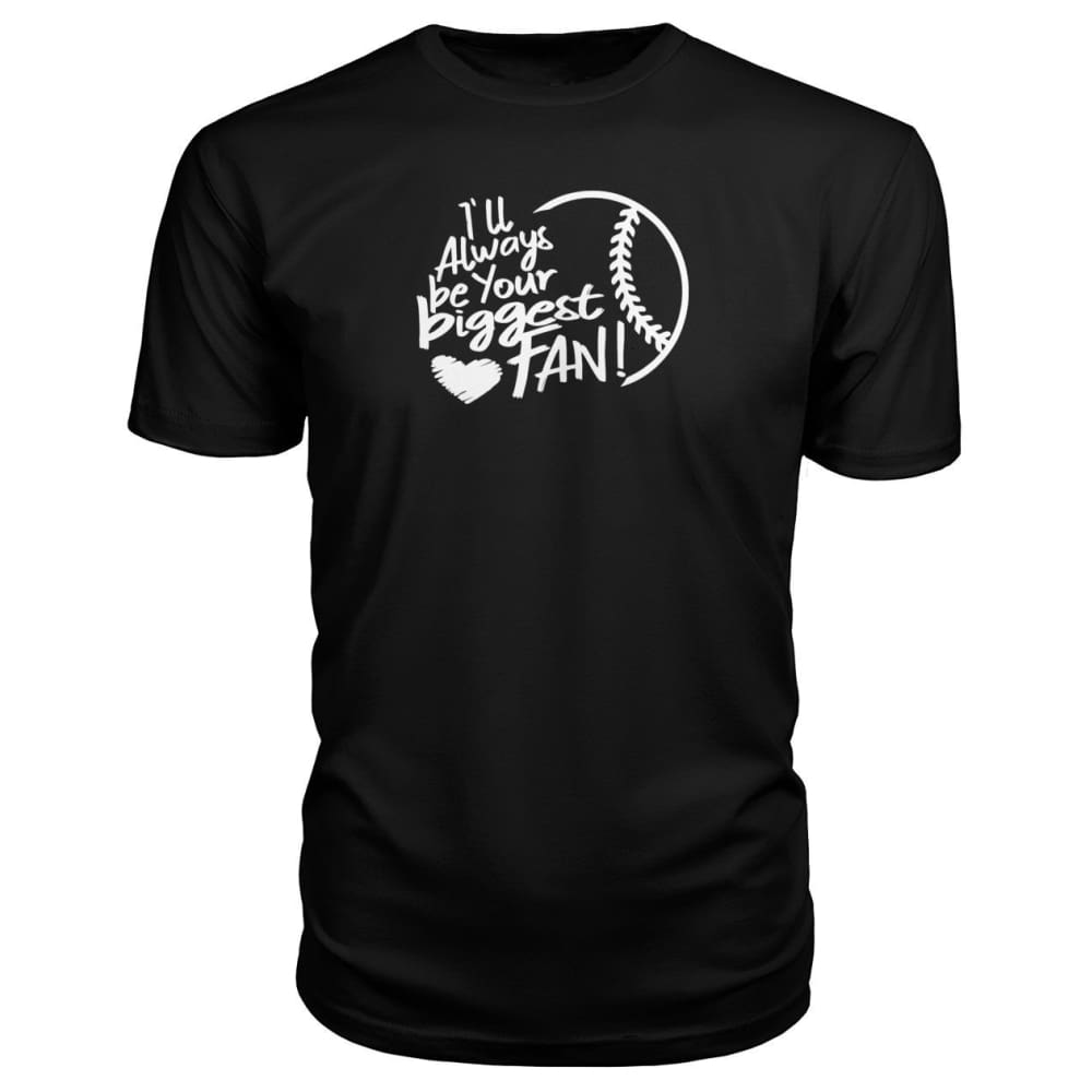 Ill Always Be Your Biggest Fan Premium Tee - Black / S / Premium Unisex Tee - Short Sleeves