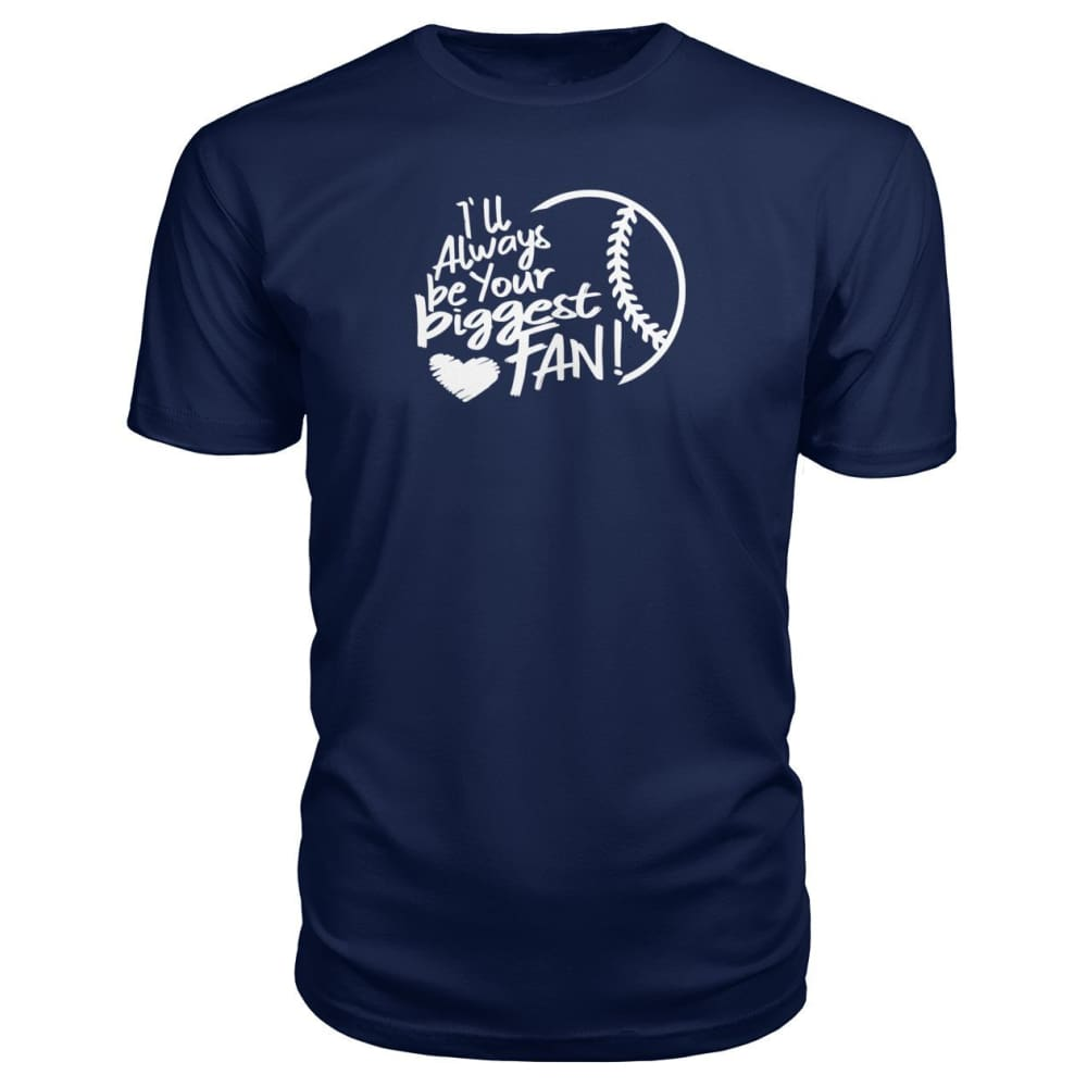 Ill Always Be Your Biggest Fan Premium Tee - Navy / S / Premium Unisex Tee - Short Sleeves