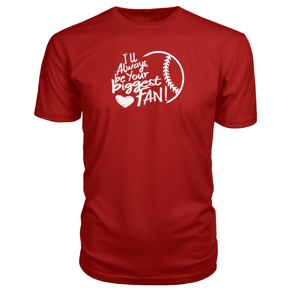 Ill Always Be Your Biggest Fan Premium Tee - Red / S / Premium Unisex Tee - Short Sleeves