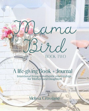Mama Bird - BOOK TWO Digging Deeper for Mothers & Daughters