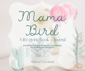 Mama Bird: Life-Giving Book + Journal for Mothers and Daughters