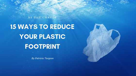 15 Ways to Reduce Your Plastic Footprint