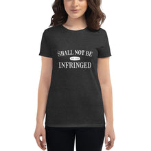 Women's Shall Not Be Infringed T-shirt