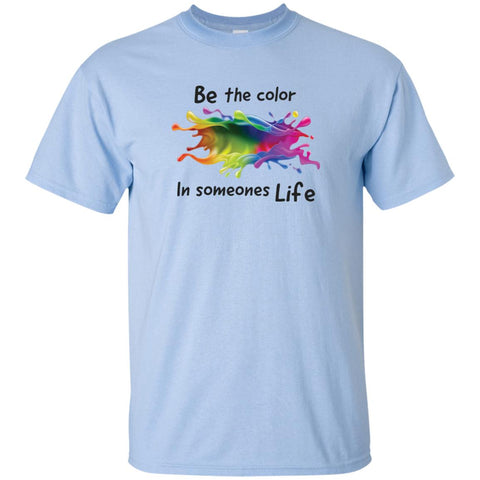 BE THE COLOR IN SOMEONES LIFE YOUTH AND KIDS TSHIRT - Loves Creations Inc