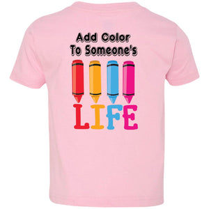 ADD COLOR TO SOMEONES LIFE TODDLER TSHIRT - Loves Creations Inc