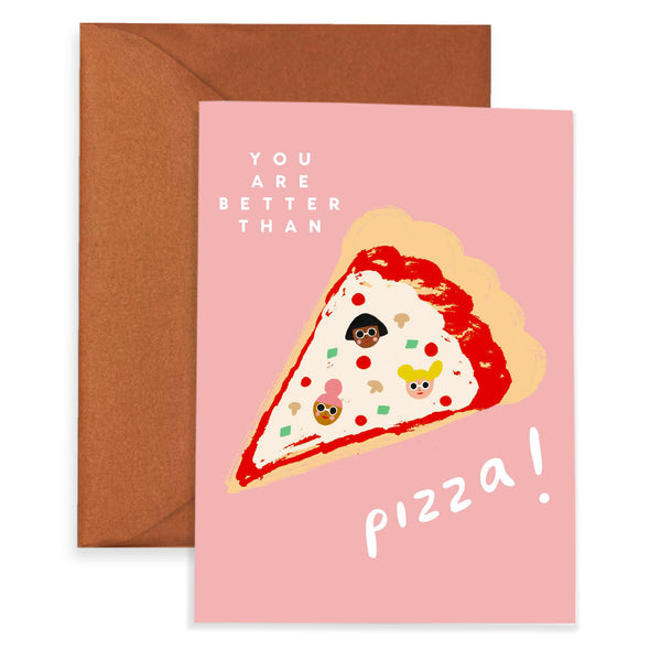BETTER THAN PIZZA - Greeting Card