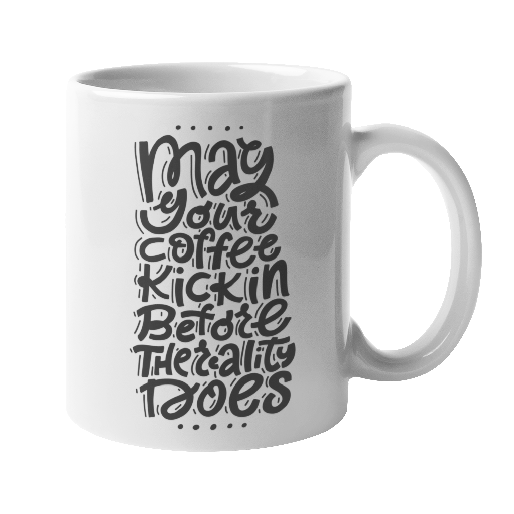 'May Your Coffee Kick In Before Reality Does' 10oz White Mug