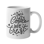 'In Coffee We Trust' 10oz White Mug