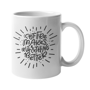 'Coffee Makes Everything Better' 10oz White Mug