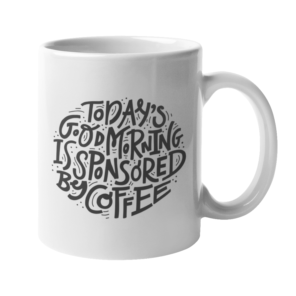 'Today's Good Morning is Sponsored by Coffee' 10oz White Mug