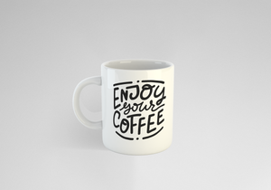 'Enjoy Your Coffee' 10oz White Mug