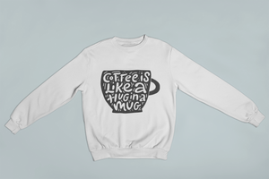 """Coffee is Like a Hug in a Mug"" Sweatshirt"