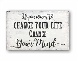 If You Want To Change Your Life Change Your Mind Sign