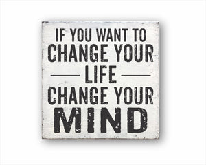 If You Want To Change Your Life Change Your Mind Box Sign