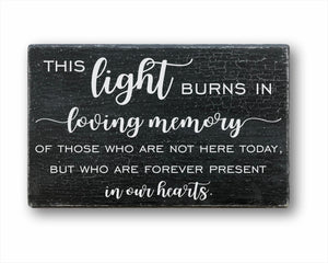 This Light Burns In Loving Memory Of Those Who Are Not Here Today, But Who Are Forever Present In Our Hearts Sign