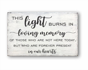 This Light Burns In Loving Memory Of Those Who Are Not Here Today, But Who Are Forever Present In Our Hearts Box Sign