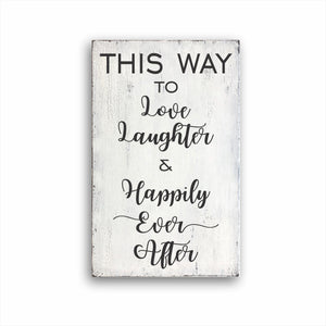This Way To Love Laughter And Happily Ever After Sign