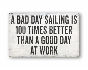 A Bad Day Sailing Is 100 Times Better Than A Good Day At Work Box Sign