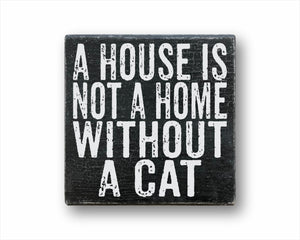 A House Is Not A Home Without A Cat Box Sign