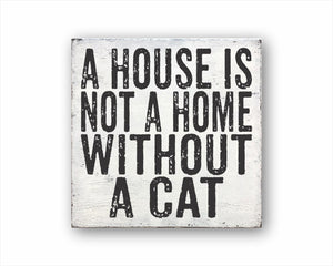 A House Is Not A Home Without A Cat Sign