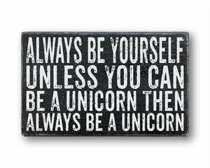 Always Be Yourself Unless You Can Be A Unicorn Then Always Be A Unicorn Box Sign