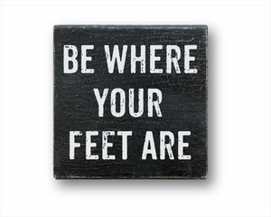 Be Where Your Feet Are Sign