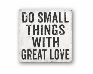 Do Small Things With Great Love Box Sign