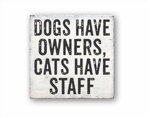 Dogs Have Owners, Cats Have Staff Box Sign