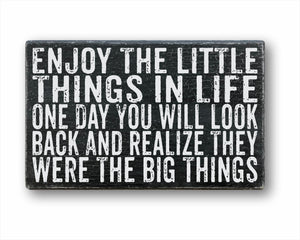 Enjoy The Little Things In Life, They Were The Big Things Box Sign