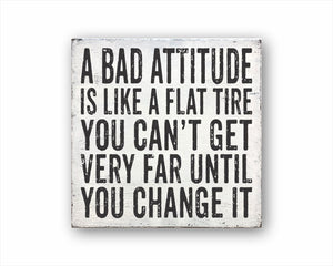 A Bad Attitude Is Like A Flat Tire, You Can't Get Very Far Until You Change It
