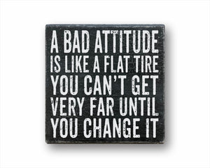 A Bad Attitude Is Like A Flat Tire, You Can't Get Very Far Until You Change It Sign