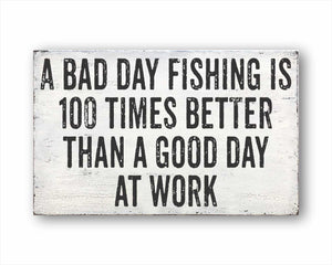A Bad Day Fishing is 100 Times Better Than a Good Day at Work Sign