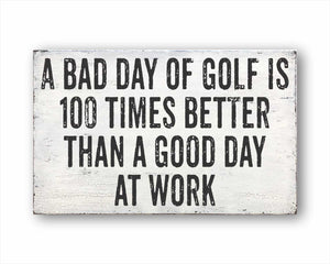 A Bad Day Of Golf Is 100 Times Better Than A Good Day At Work Box Sign