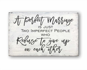 A Perfect Marriage Is Just Two Imperfect People Who Refuse To Give Up On Each Other: Rustic Rectangular Wood Sign