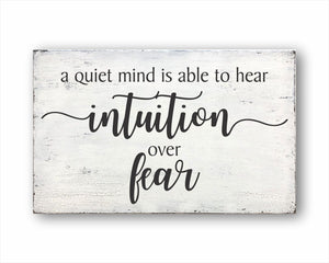 A Quiet Mind Is Able To Hear Intuition Over Fear Sign
