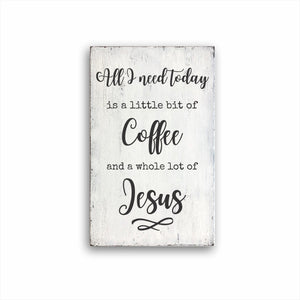 all I need today is a little bit of coffee and a whole lot of Jesus wood farmhouse box sign for sale