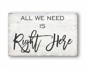 All We Need Is Right Here Sign