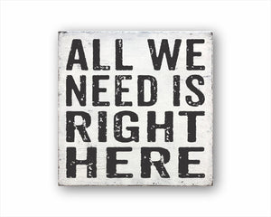 All We Need Is Right Here Box Sign