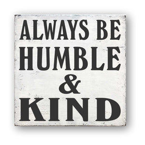 always be humble and kind box sign