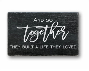 And So Together They Built A Life They Loved Sign