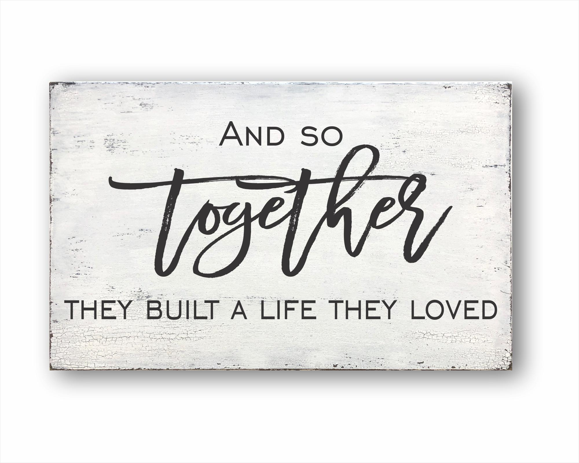 and so together they build a life they loved wood farmhouse home decor sign for sale