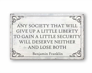 Any Society That Will Give Up A Little Liberty To Gain A Little Security Will Deserve Neither And Lose Both Benjamin Franklin Box Sign