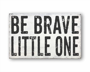 Be Brave Little One Sign
