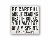 Be Careful About Reading Health Books You May Die Of A Misprint Mark Twain: Rustic Square Wood Sign