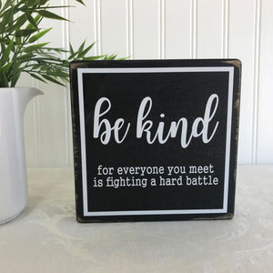 Be Kind, For Everyone You Meet Is Fighting A Hard Battle Sign
