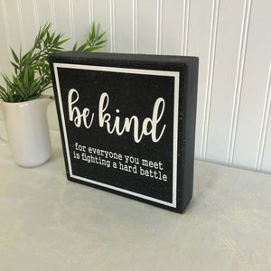be kind for everyone is fighting a hard battle box sign