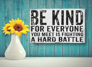 Be Kind For Everyone You Meet Is Fighting A Hard Battle Sign