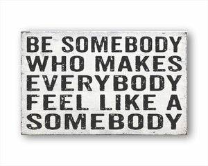 be somebody who makes everyone feel like a somebody box sign