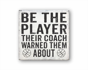 Be The Player Their Coach Warned Them About Basketball Sign
