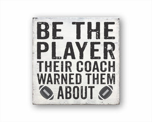Be The Player Their Coach Warned Them About Football Sign